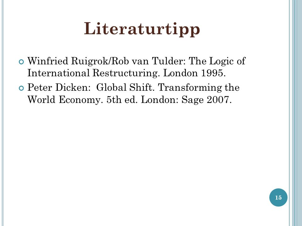 Literaturtipp Winfried Ruigrok/Rob van Tulder: The Logic of International Restructuring. London 1995.