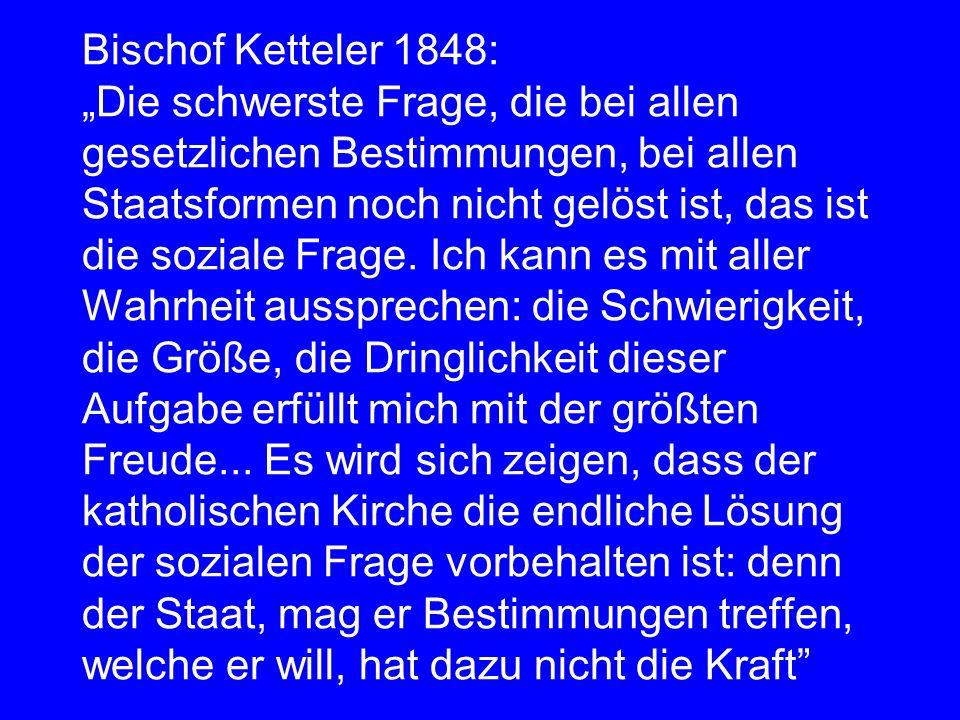 """Bischof Ketteler 1848: """"Die schwerste Frage, die bei allen gesetzlichen Bestimmungen, bei allen Staatsformen noch nicht gelöst ist, das ist die soziale Frage."""