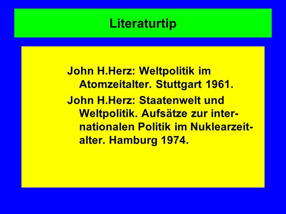 Literaturtip John H.Herz: Weltpolitik im Atomzeitalter. Stuttgart 1961.