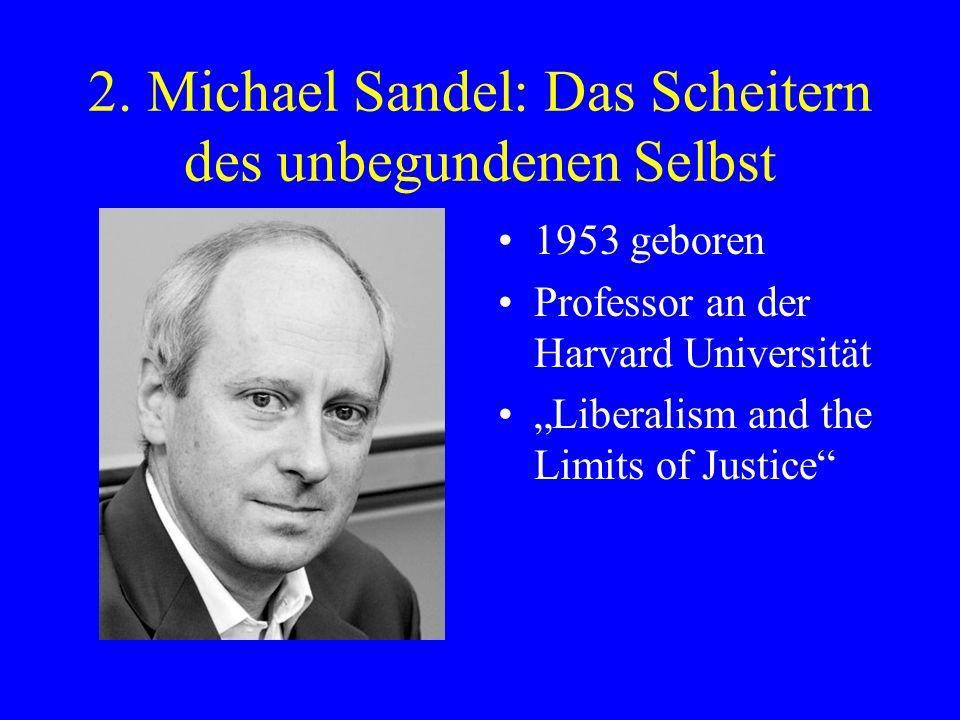 2. Michael Sandel: Das Scheitern des unbegundenen Selbst