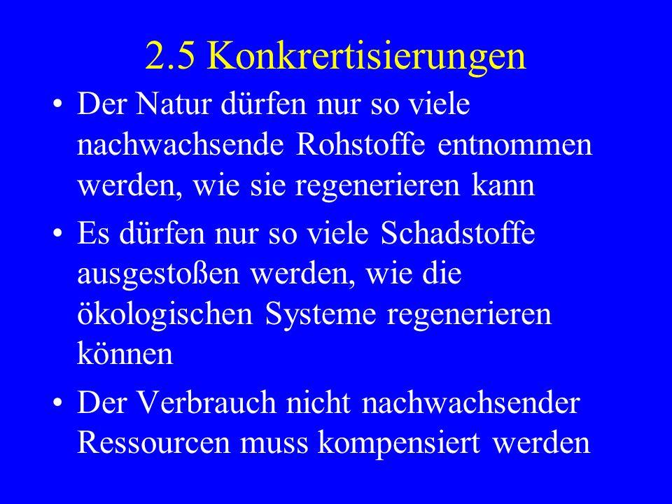 2.5 Konkrertisierungen Der Natur dürfen nur so viele nachwachsende Rohstoffe entnommen werden, wie sie regenerieren kann.