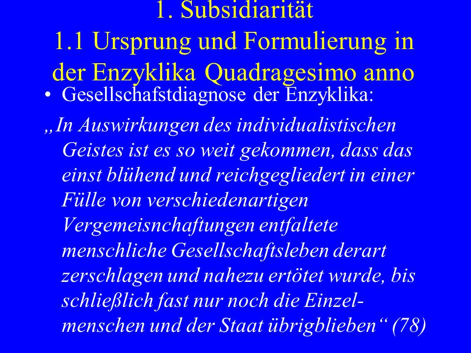 1. Subsidiarität 1.1 Ursprung und Formulierung in der Enzyklika Quadragesimo anno