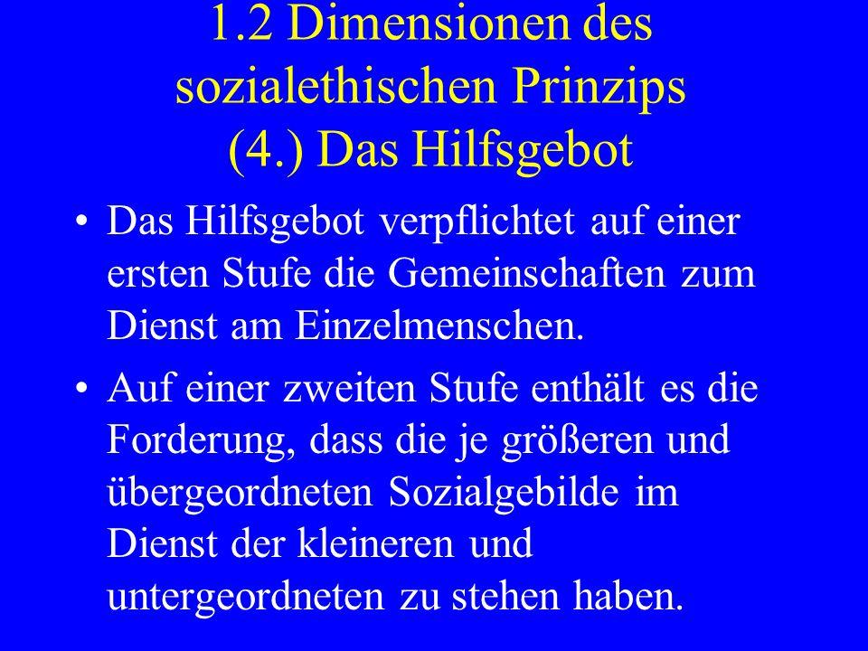 1.2 Dimensionen des sozialethischen Prinzips (4.) Das Hilfsgebot