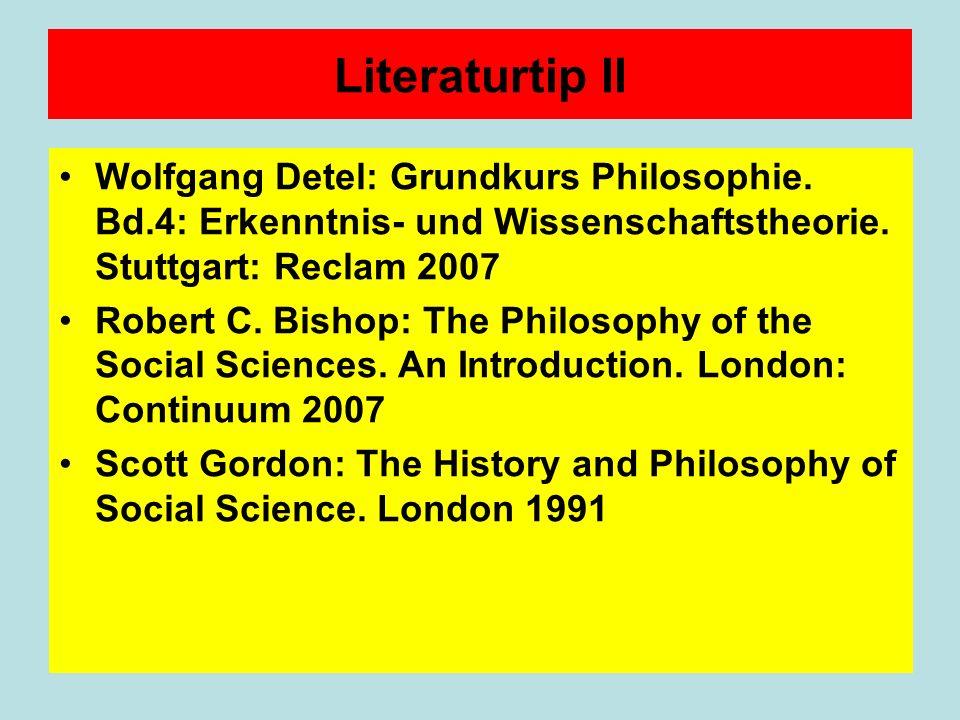 Literaturtip II Wolfgang Detel: Grundkurs Philosophie. Bd.4: Erkenntnis- und Wissenschaftstheorie. Stuttgart: Reclam 2007.