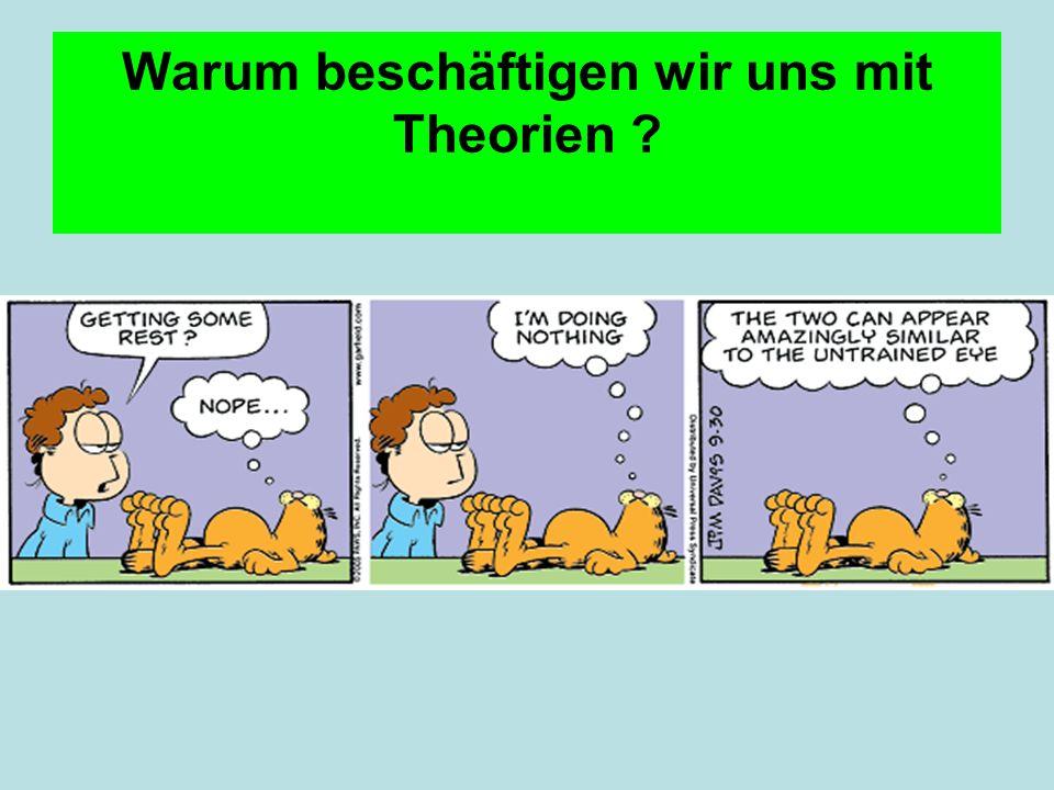 Warum beschäftigen wir uns mit Theorien