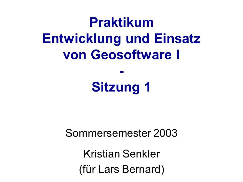 Praktikum Entwicklung und Einsatz von Geosoftware I - Sitzung 1