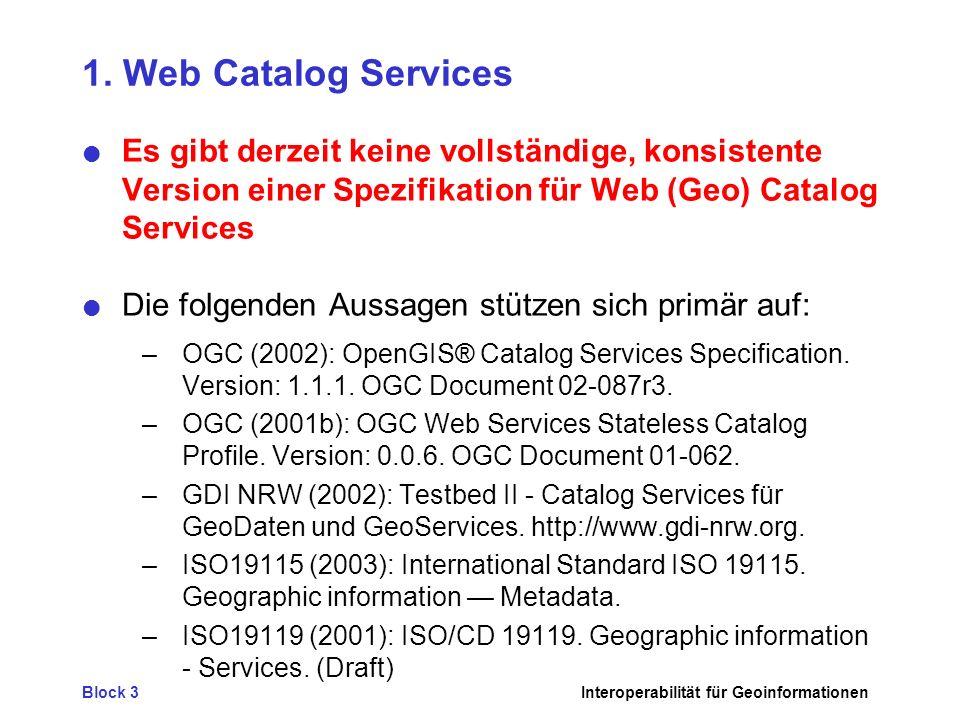 1. Web Catalog Services Es gibt derzeit keine vollständige, konsistente Version einer Spezifikation für Web (Geo) Catalog Services.