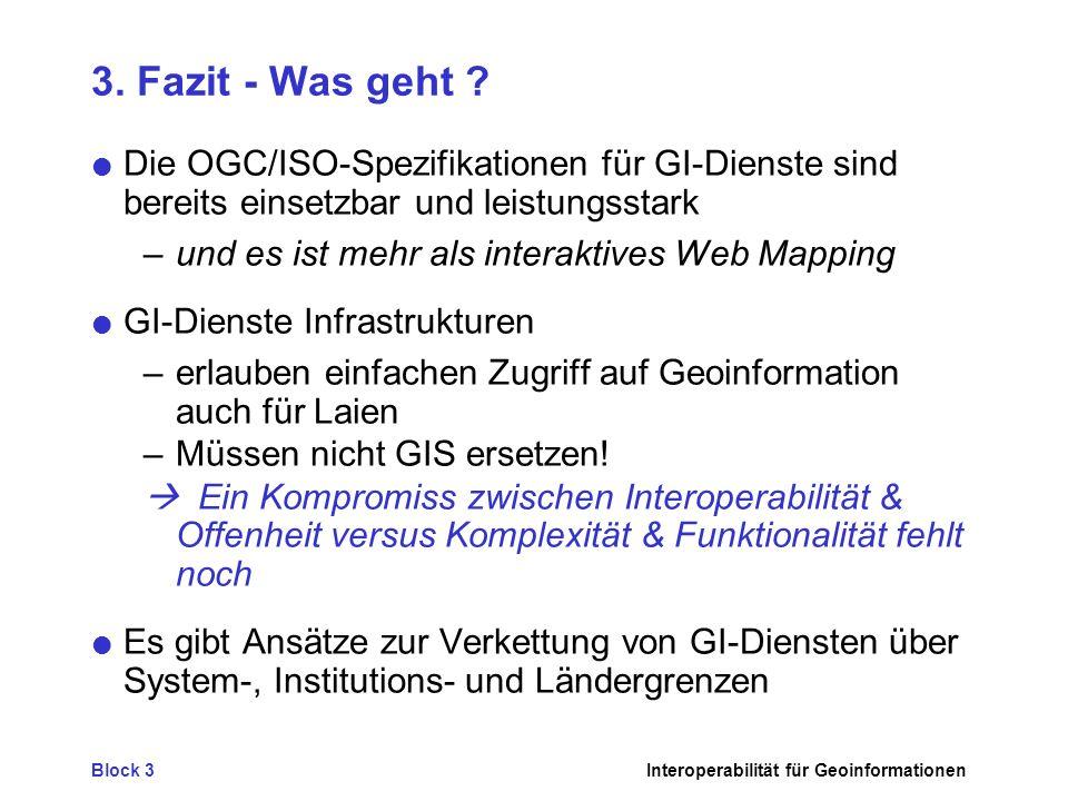 3. Fazit - Was geht Die OGC/ISO-Spezifikationen für GI-Dienste sind bereits einsetzbar und leistungsstark.