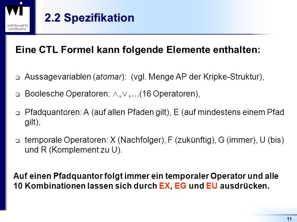 2.2 Spezifikation Eine CTL Formel kann folgende Elemente enthalten: