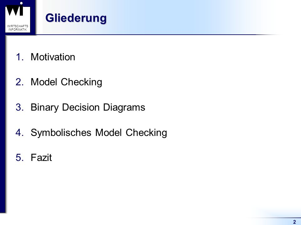 Gliederung Motivation Model Checking Binary Decision Diagrams