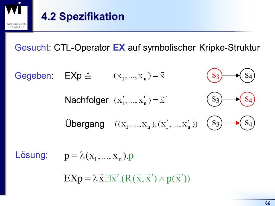 4.2 Spezifikation Gesucht: CTL-Operator EX auf symbolischer Kripke-Struktur. Gegeben: EXp ≙ Nachfolger.