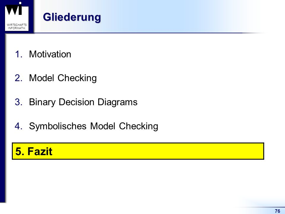 Gliederung 5. Fazit Motivation Model Checking Binary Decision Diagrams