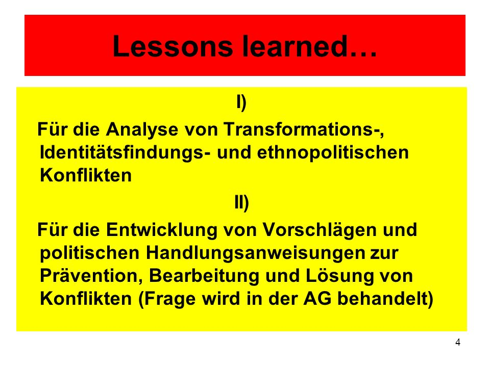 Lessons learned…I) Für die Analyse von Transformations-, Identitätsfindungs- und ethnopolitischen Konflikten.