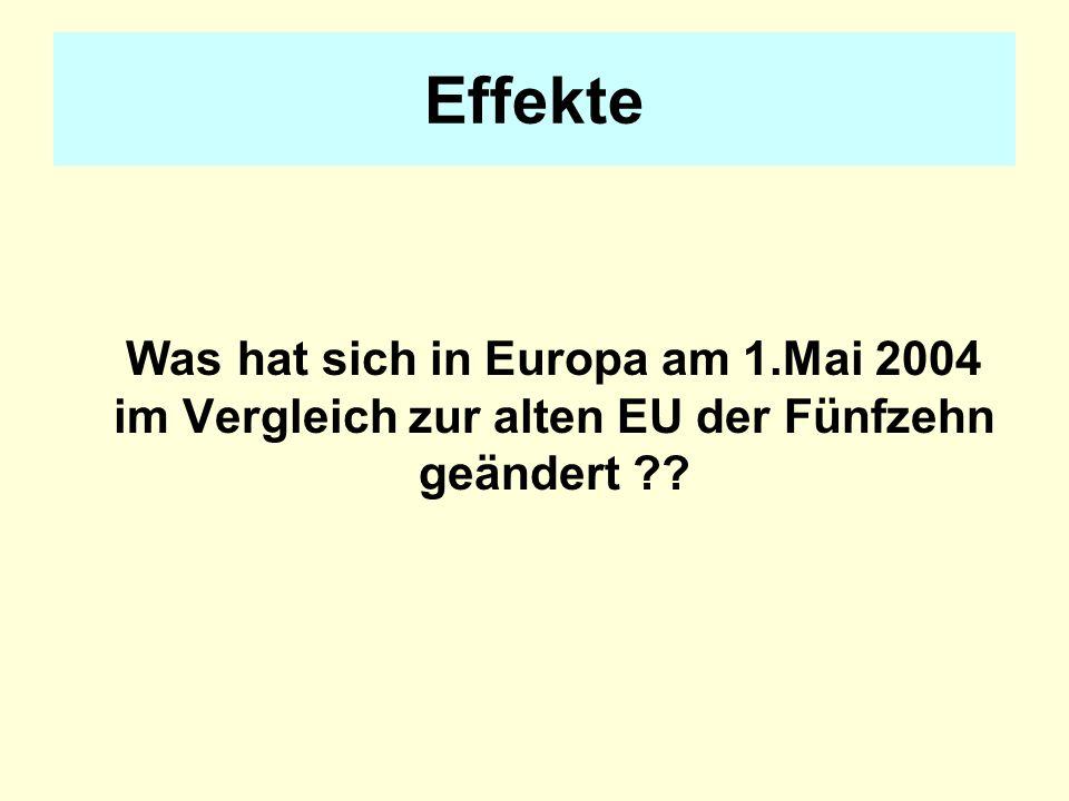Effekte Was hat sich in Europa am 1.Mai 2004 im Vergleich zur alten EU der Fünfzehn geändert