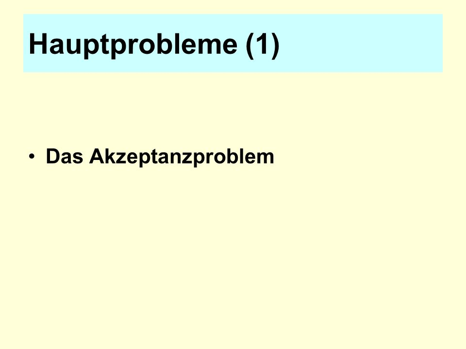 Hauptprobleme (1) Das Akzeptanzproblem