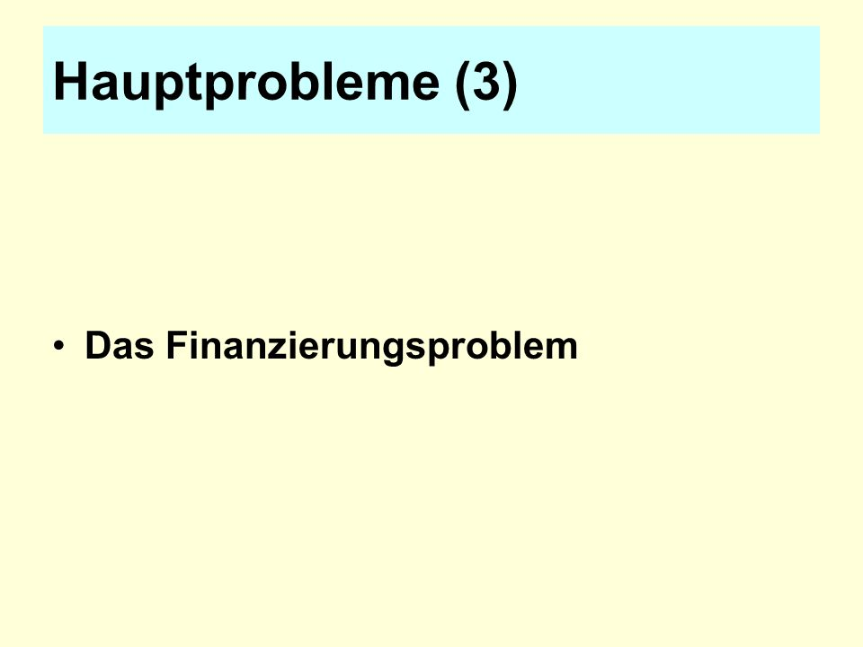 Hauptprobleme (3) Das Finanzierungsproblem