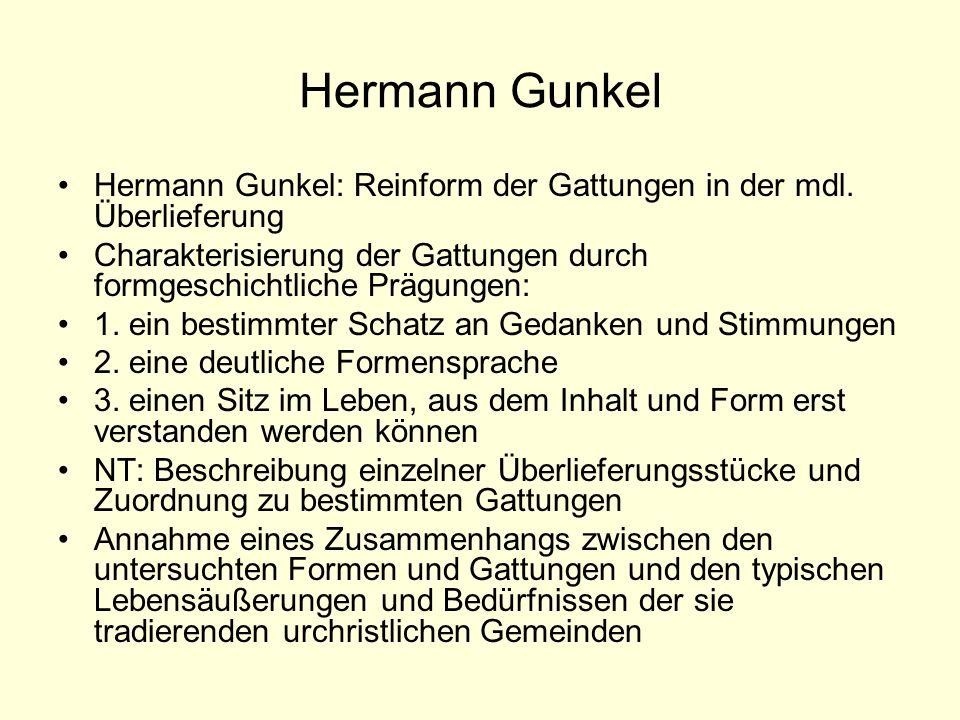 Hermann Gunkel Hermann Gunkel: Reinform der Gattungen in der mdl. Überlieferung. Charakterisierung der Gattungen durch formgeschichtliche Prägungen: