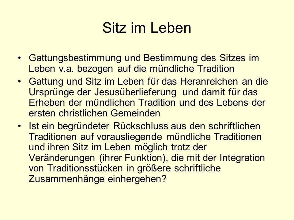 Sitz im Leben Gattungsbestimmung und Bestimmung des Sitzes im Leben v.a. bezogen auf die mündliche Tradition.