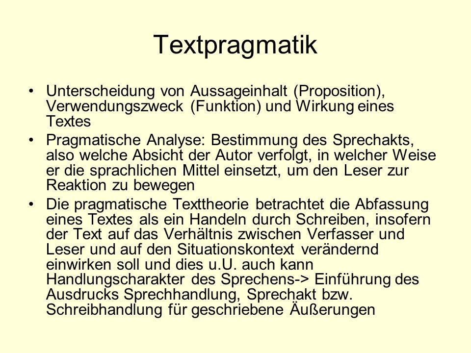 Textpragmatik Unterscheidung von Aussageinhalt (Proposition), Verwendungszweck (Funktion) und Wirkung eines Textes.