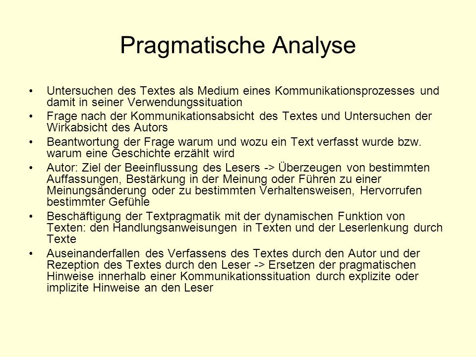 Pragmatische Analyse Untersuchen des Textes als Medium eines Kommunikationsprozesses und damit in seiner Verwendungssituation.