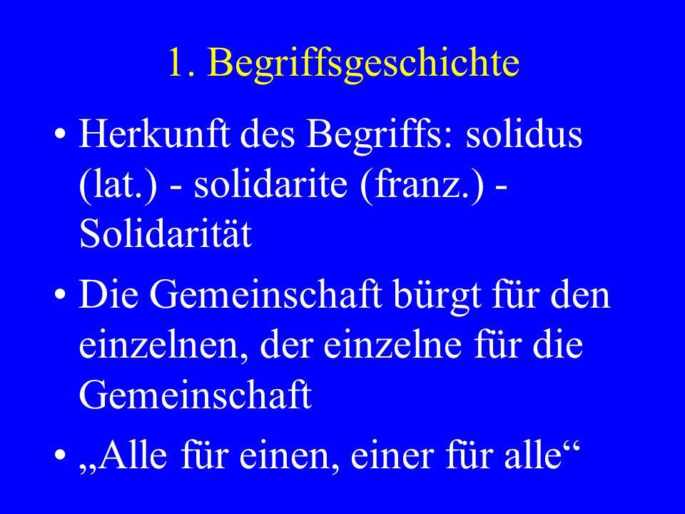 1. BegriffsgeschichteHerkunft des Begriffs: solidus (lat.) - solidarite (franz.) - Solidarität.