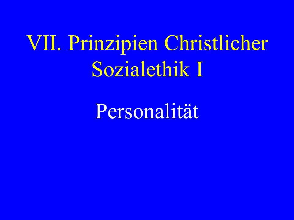VII. Prinzipien Christlicher Sozialethik I