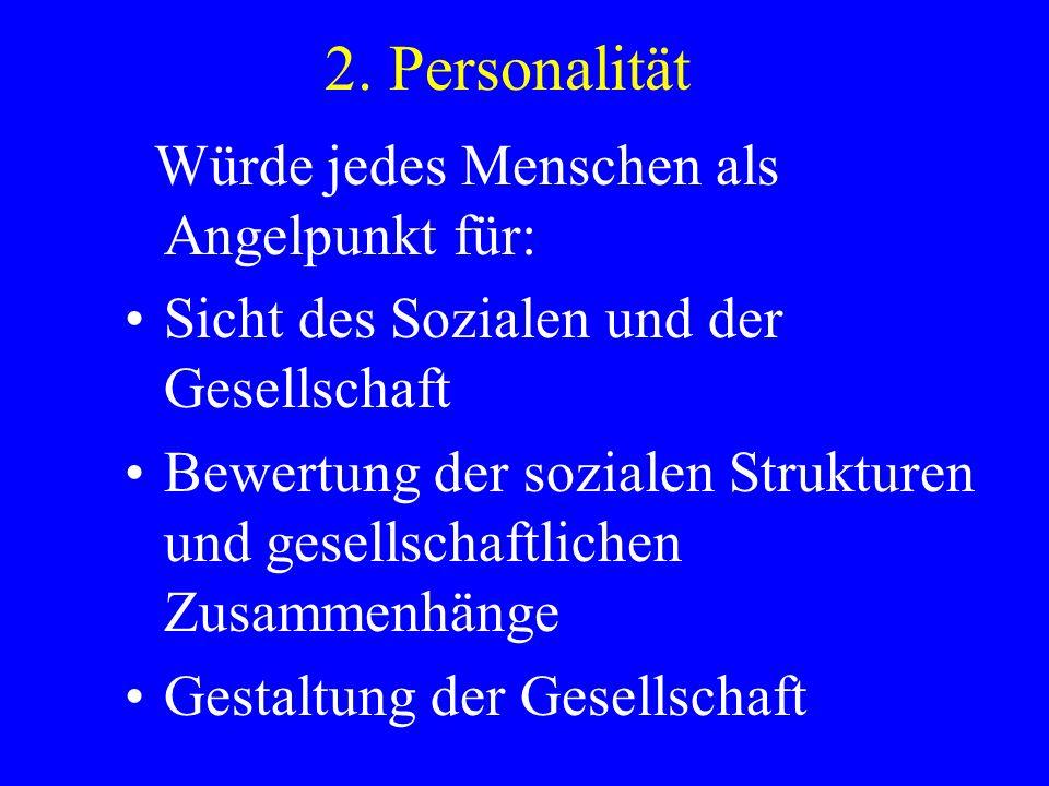 2. Personalität Würde jedes Menschen als Angelpunkt für: