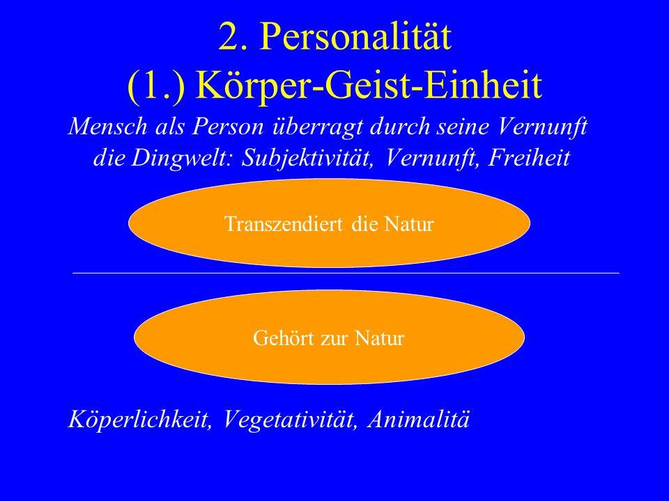 2. Personalität (1.) Körper-Geist-Einheit