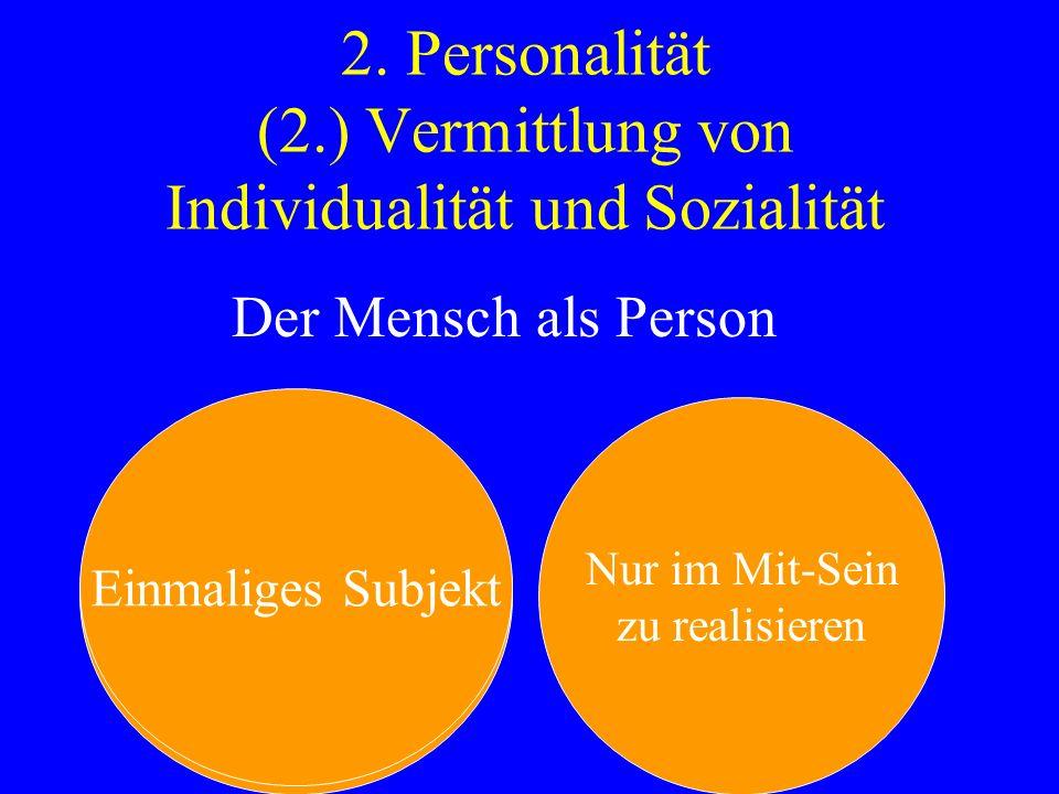2. Personalität (2.) Vermittlung von Individualität und Sozialität