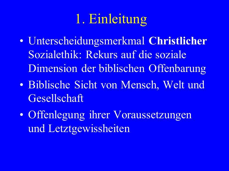 1. Einleitung Unterscheidungsmerkmal Christlicher Sozialethik: Rekurs auf die soziale Dimension der biblischen Offenbarung.