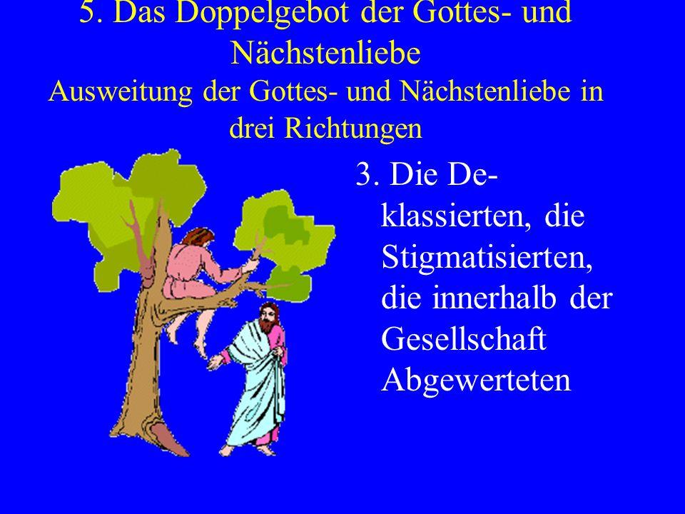 5. Das Doppelgebot der Gottes- und Nächstenliebe Ausweitung der Gottes- und Nächstenliebe in drei Richtungen