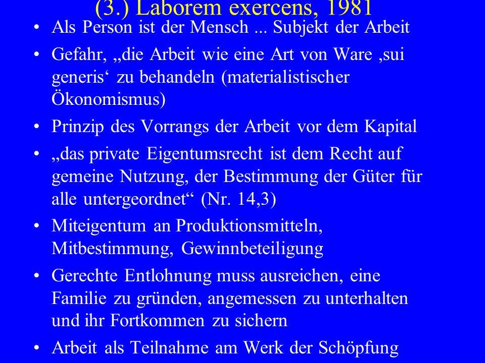 (3.) Laborem exercens, 1981 Als Person ist der Mensch ... Subjekt der Arbeit.