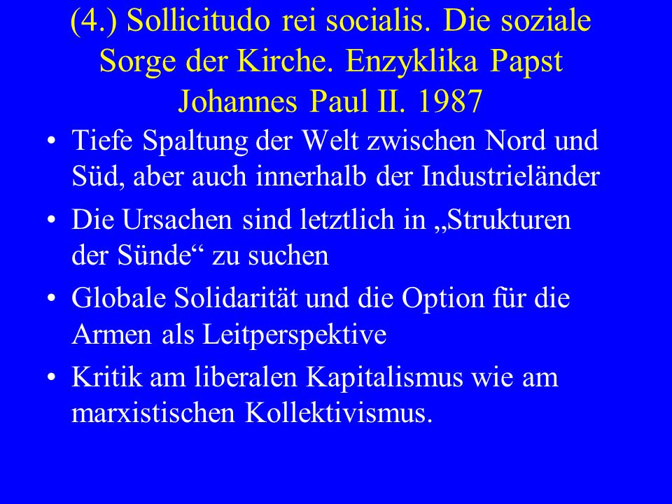 (4. ) Sollicitudo rei socialis. Die soziale Sorge der Kirche