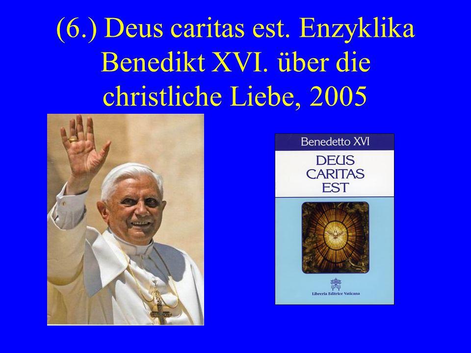 (6. ) Deus caritas est. Enzyklika Benedikt XVI