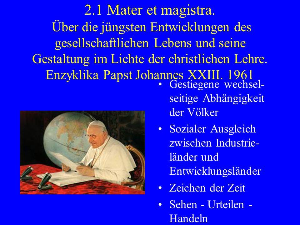 2.1 Mater et magistra. Über die jüngsten Entwicklungen des gesellschaftlichen Lebens und seine Gestaltung im Lichte der christlichen Lehre. Enzyklika Papst Johannes XXIII. 1961