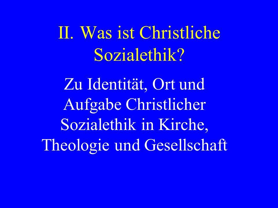 II. Was ist Christliche Sozialethik