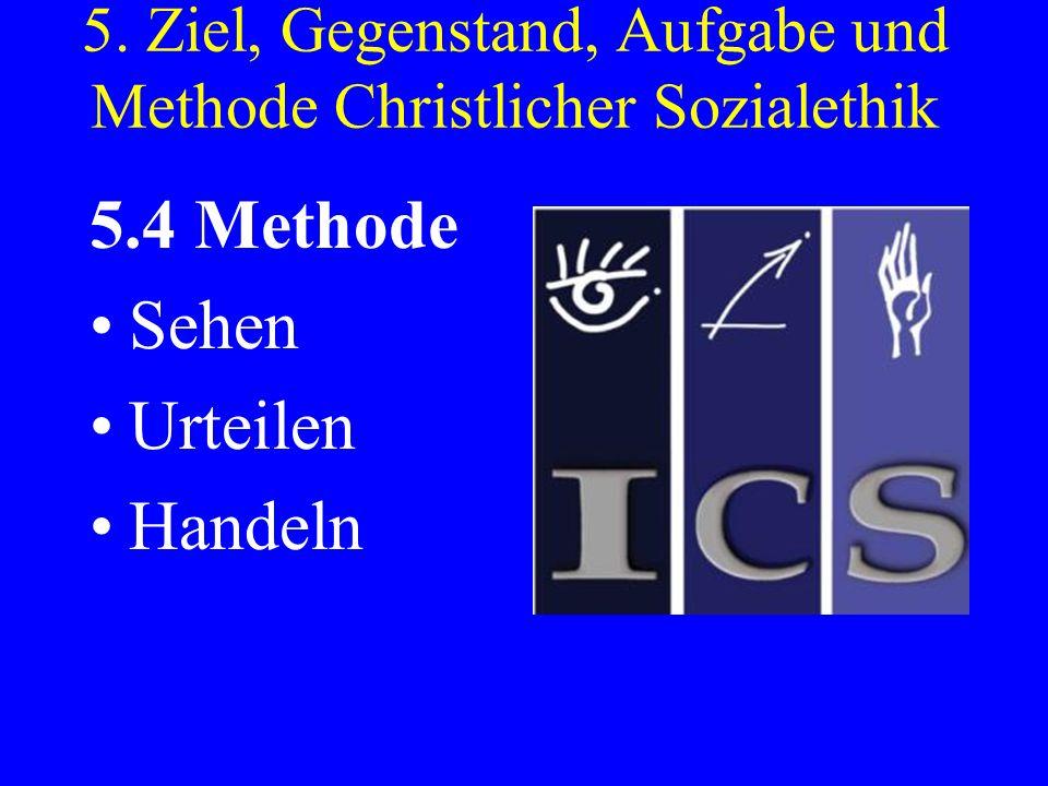 5. Ziel, Gegenstand, Aufgabe und Methode Christlicher Sozialethik