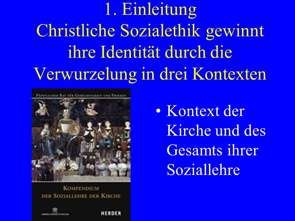 1. Einleitung Christliche Sozialethik gewinnt ihre Identität durch die Verwurzelung in drei Kontexten
