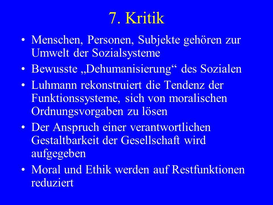 """7. KritikMenschen, Personen, Subjekte gehören zur Umwelt der Sozialsysteme. Bewusste """"Dehumanisierung des Sozialen."""