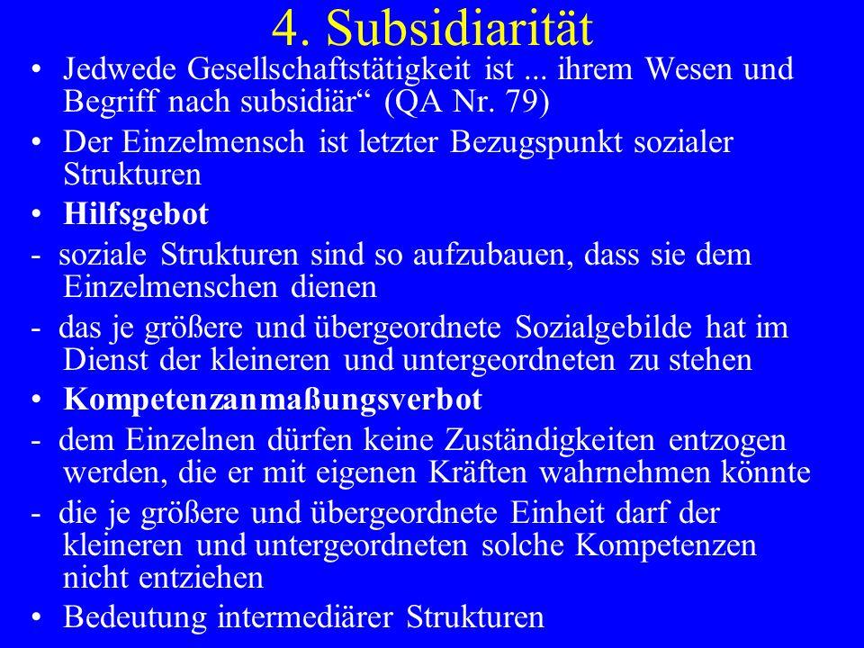 4. Subsidiarität Jedwede Gesellschaftstätigkeit ist ... ihrem Wesen und Begriff nach subsidiär (QA Nr. 79)