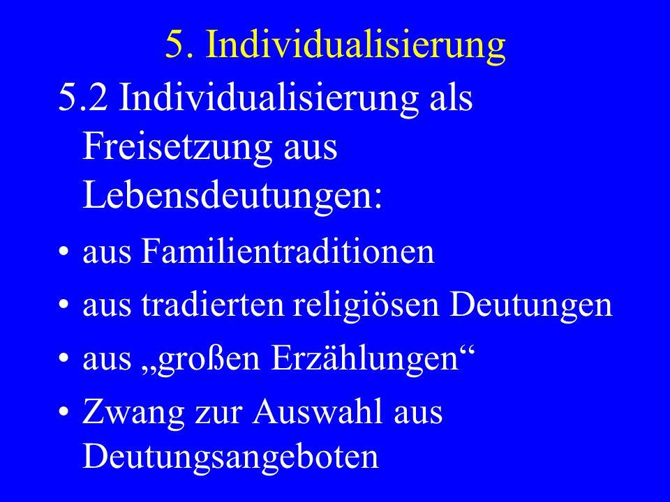 5.2 Individualisierung als Freisetzung aus Lebensdeutungen: