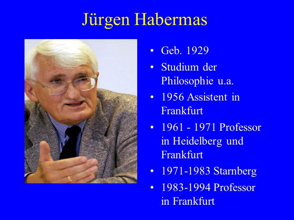 Jürgen Habermas Geb. 1929 Studium der Philosophie u.a.