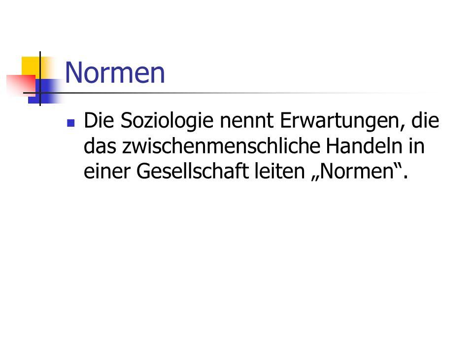 """Normen Die Soziologie nennt Erwartungen, die das zwischenmenschliche Handeln in einer Gesellschaft leiten """"Normen ."""