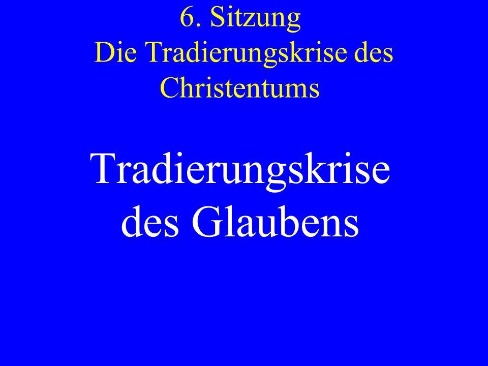 6. Sitzung Die Tradierungskrise des Christentums