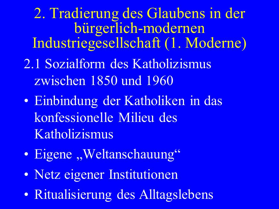 2. Tradierung des Glaubens in der bürgerlich-modernen Industriegesellschaft (1. Moderne)