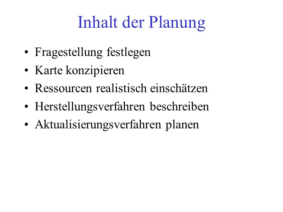 Inhalt der Planung Fragestellung festlegen Karte konzipieren