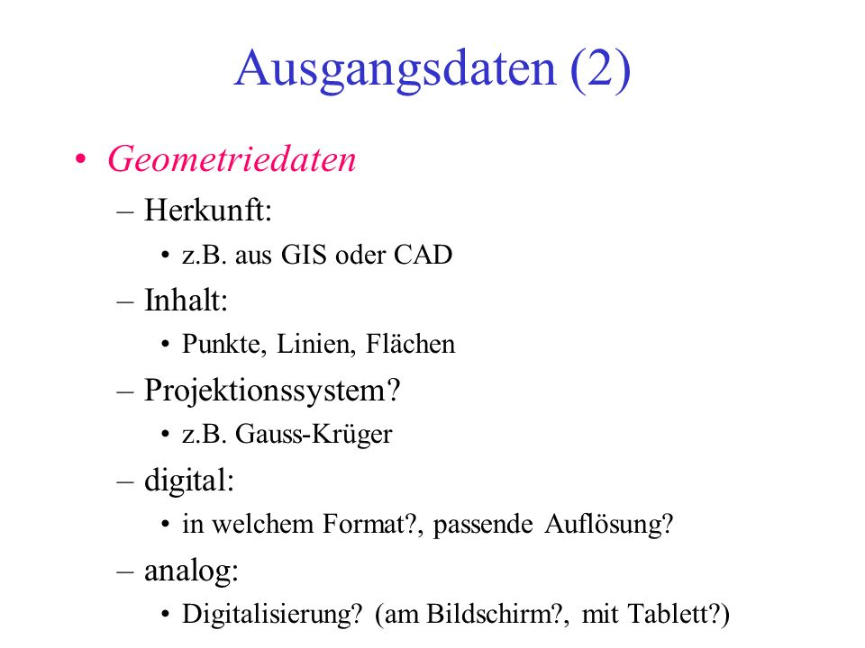 Ausgangsdaten (2) Geometriedaten Herkunft: Inhalt: Projektionssystem