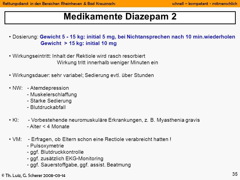 Medikamente Diazepam 2 Dosierung: Gewicht 5 - 15 kg: initial 5 mg, bei Nichtansprechen nach 10 min.wiederholen.
