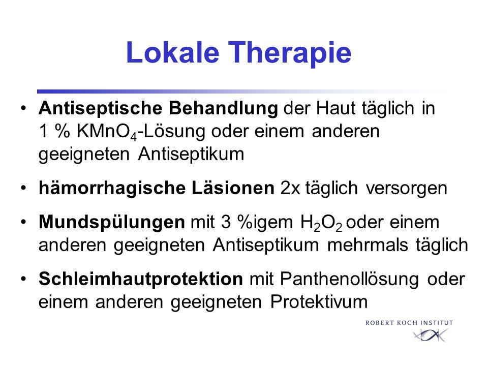 Lokale Therapie Antiseptische Behandlung der Haut täglich in 1 % KMnO4-Lösung oder einem anderen geeigneten Antiseptikum.
