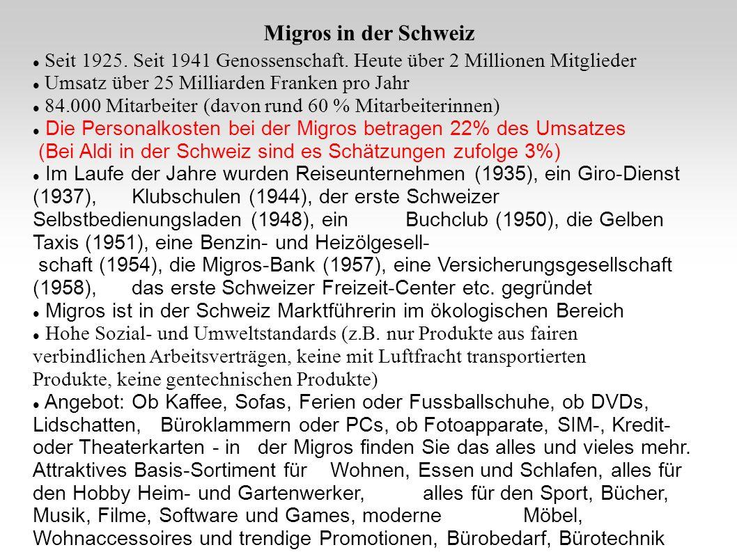 Migros in der Schweiz Seit 1925. Seit 1941 Genossenschaft. Heute über 2 Millionen Mitglieder. Umsatz über 25 Milliarden Franken pro Jahr.